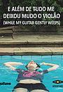 Фильм «E além de tudo me deixou mudo o violão» (2013)