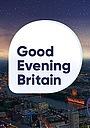 Фильм «Good Evening Britain» (2018)
